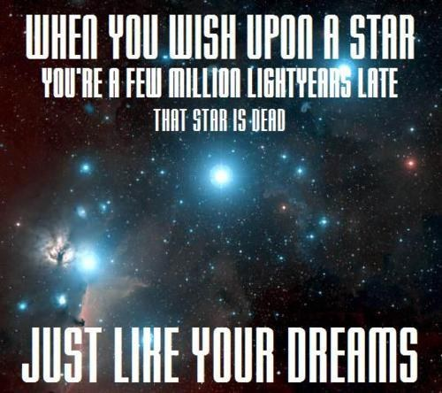 when-you-wish-upon-a-star-that-star-is-dead-just-like-your-dreams